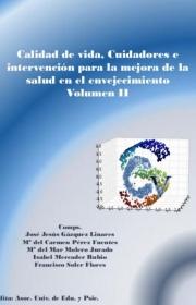 Calidad de vida, cuidadores e intervención para la mejora de la salud en el envejecimiento. Volumen II